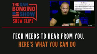Tech Needs To Hear From You. Here's What You Can Do - Dan Bongino Show Clips