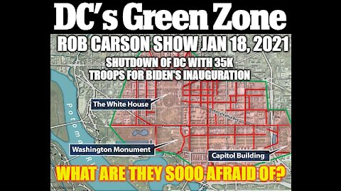 ROB CARSON SHOW JAN 18, 2021: 35 TROOPS IN DC...WHAT ARE DEMS AFRAID OF?