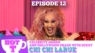 CHI CHI LARUE RETURNS TO HOT T! Celebrity Gossip & Hollywood Shade Season 3 Episode 13 - Video