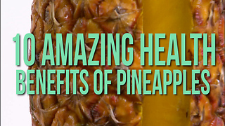 10 Amazing Health Benefits of Pineapples - Video