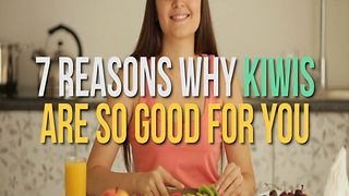7 Reasons Why Kiwis Are So Good For You - Video