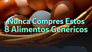 Nunca Compres Estos 8 Alimentos Genéricos - Video