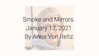 Smoke and Mirrors January 12, 2021 By Anna Von Reitz