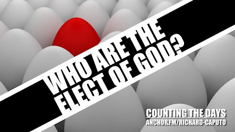 Who Are the Elect of GOD?