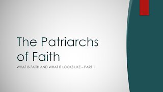Hebrews Chapter 11 (part 1) - The Partriarchs pf Faith
