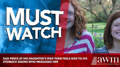Dad Peeks At His Daughter's iPad Then Feels Sick To His Stomach Seeing Who Messaged Her