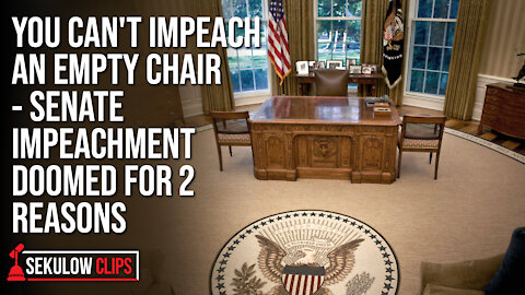 You Can't Impeach an Empty Chair - Senate Impeachment Doomed for 2 Reasons