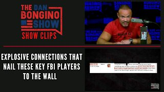 Explosive connections that nail these key FBI players to the wall - Dan Bongino Show Clips