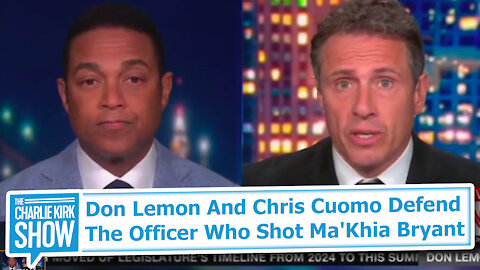 Don Lemon & Chris Cuomo Defend the Officer Who Shot Ma'Khia Bryant