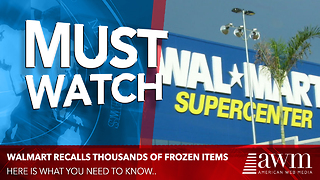 Walmart Expands Recall, Now Includes Dozens More Frozen Food Items. Here's An Official List - Video