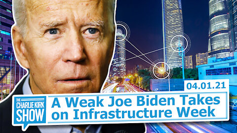A Weak Joe Biden Takes on Infrastructure Week | The Charlie Kirk Show