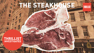 Thrillist Investigates: The Rise of The NYC Steakhouse - Video