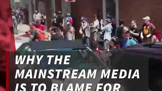 Why The Media Is To Blame For Charlottesville - Video