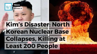 Kim's Disaster: North Korean Nuclear Base Collapses, Killing at Least 200 People - Video