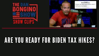 Are You Ready For Biden Tax Hikes? - Dan Bongino Show Clips