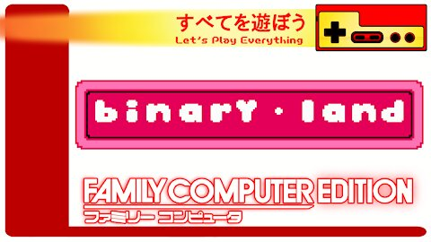 Let's Play Everything: Binary Land