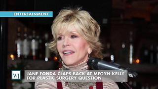 Jane Fonda Claps Back At Megyn Kelly For Plastic Surgery Question - Video