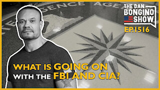 Ep. 1516 What's Going On With The CIA and FBI?- The Dan Bongino Show