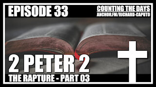 Episode 33 - The Rapture - Part 03 - 2 Peter 2