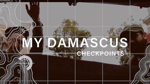 My Damascus episode 1: Checkpoints