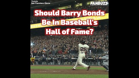 Should Barry Bonds Be In Baseball's Hall of Fame?