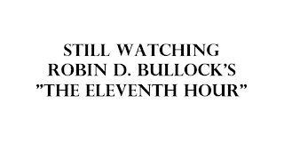 "Still watching Robin D. Bullock's ""The Eleventh Hour""."