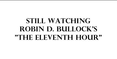 """Still watching Robin D. Bullock's """"The Eleventh Hour""""."""