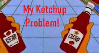 My Ketchup Problem