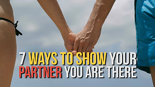 7 Ways to Show Your Partner You Are There - Video