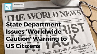 State Department Issues 'Worldwide Caution' Warning To Us Citizens - Video