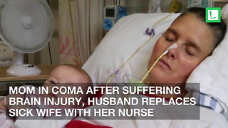 Mom in Coma After Suffering Brain Injury, Husband Replaces Sick Wife with Her Nurse - Video