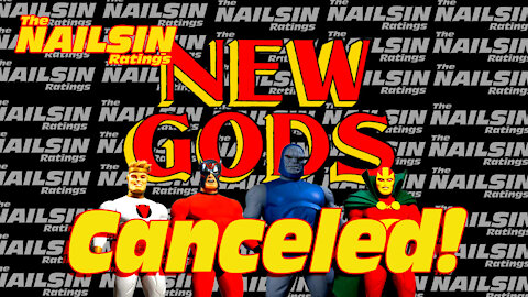 The Nailsin Ratings:New Gods Cancelled!