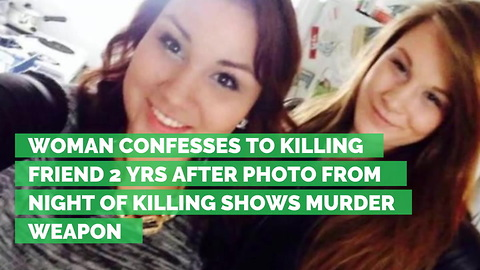 Woman Confesses to Killing Friend 2 Yrs after Photo from Night of Killing Shows Murder Weapon