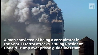 9/11 Terrorist is Suing President Trump for 'Psychological Torture'