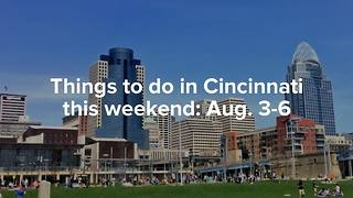 Top 9 thins to do in Cincinnati this weekend: Aug. 3-6 - Video