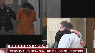 Monserrate Shirley sentenced to 50 years in prison