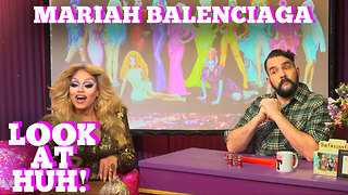 MARIAH BALENCIAGA on LOOK AT HUH! - Video