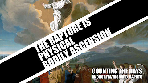 The Rapture is Physical Bodily Ascension