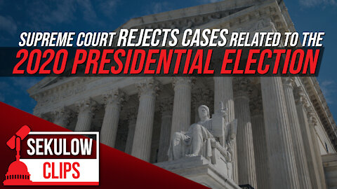 Supreme Court Rejects Cases Related to the 2020 Presidential Election