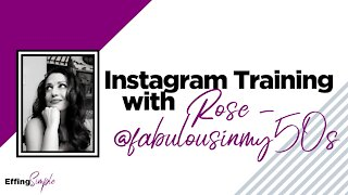 INSTAGRAM TRAINING with Rose - @fabulousinmy50s