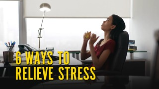 6 Ways to Relieve Stress - Video
