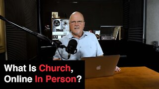 What Is Church, Online In Person? | What You've Been Searching For
