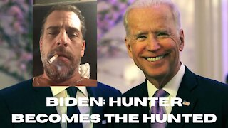 Biden: Hunter becomes the Hunted