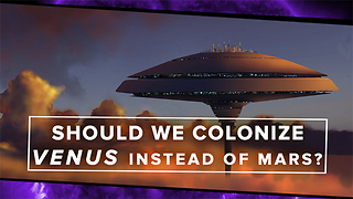 Should We Colonize Venus Instead of Mars? - Video
