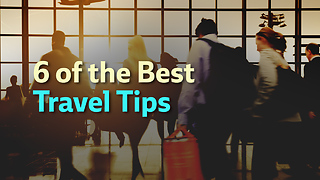 6 of the Best Travel Tips - Video