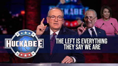 The Left Is EVERYTHING They Say We Are And MORE! | Huckabee