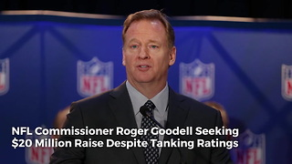 NFL Commissioner Roger Goodell Seeking $20 Million Raise Despite Tanking Ratings - Video