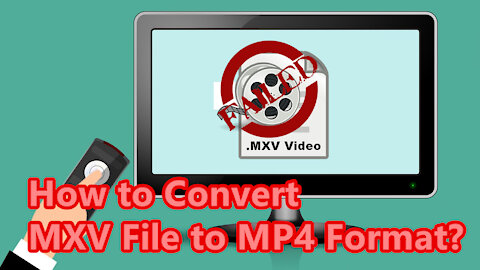 [MXV to MP4] How to Convert MXV File to MP4 Format?