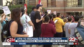 UFW in Bakersfield is expected to respond to President Trump's DACA decision - Video
