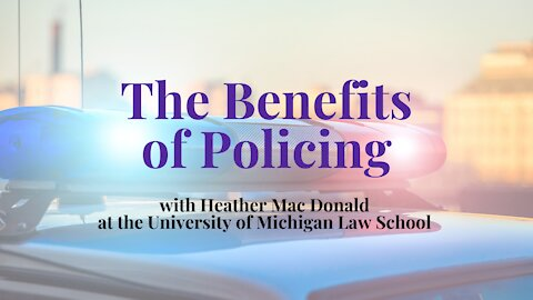 The Benefits of Policing: Heather MacDonald (UMich Law School lecture)
